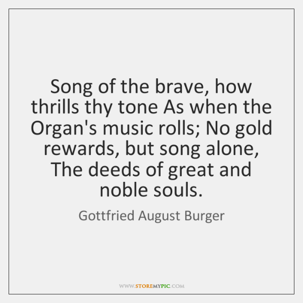 Song of the brave, how thrills thy tone As when the Organ's ...