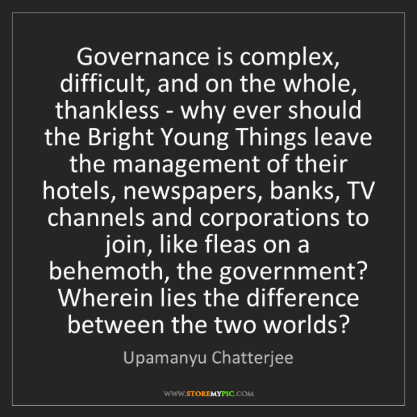 Upamanyu Chatterjee: Governance is complex, difficult, and on the whole, thankless...