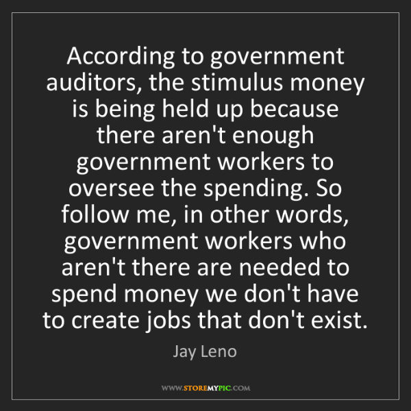 Jay Leno: According to government auditors, the stimulus money...