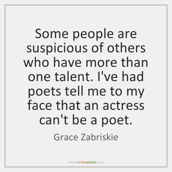 Some people are suspicious of others who have more than one talent. ...