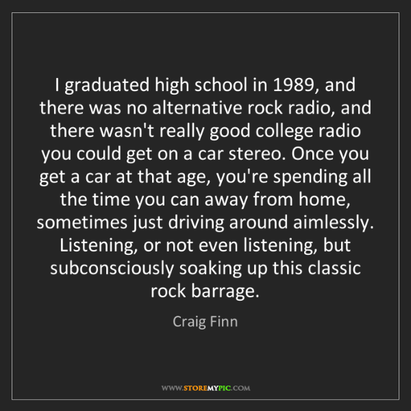 Craig Finn: I graduated high school in 1989, and there was no alternative...