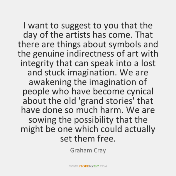 I want to suggest to you that the day of the artists ...