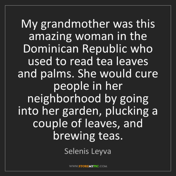 Selenis Leyva: My grandmother was this amazing woman in the Dominican...
