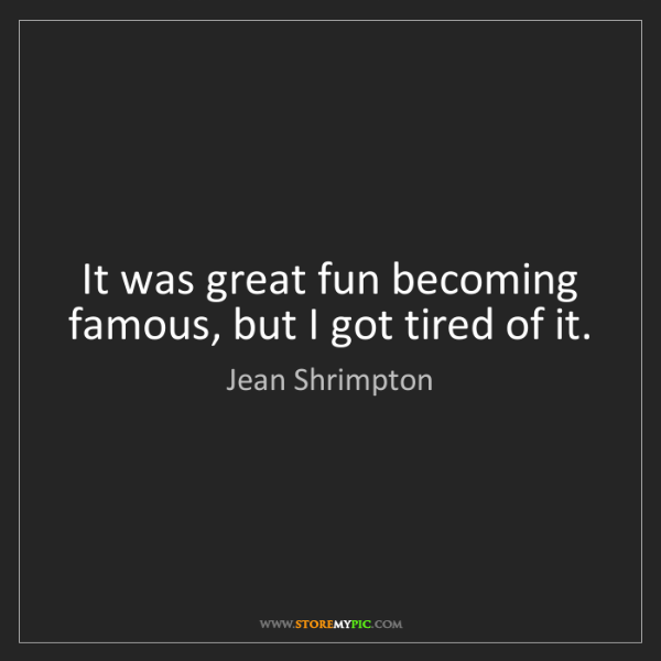 Jean Shrimpton: It was great fun becoming famous, but I got tired of...