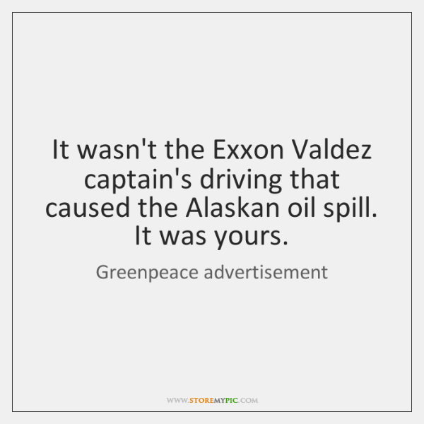 It wasn't the Exxon Valdez captain's driving that caused the Alaskan oil ...