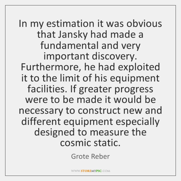 In my estimation it was obvious that Jansky had made a fundamental ...