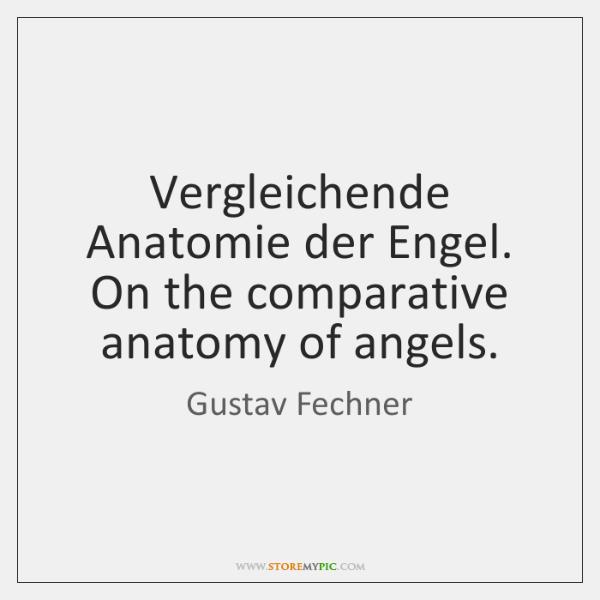 Vergleichende Anatomie der Engel.  On the comparative anatomy of angels.