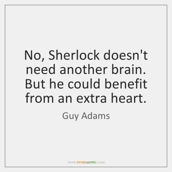 No, Sherlock doesn't need another brain. But he could benefit from an ...