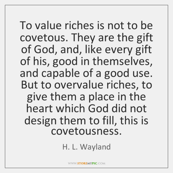 To value riches is not to be covetous. They are the gift ...