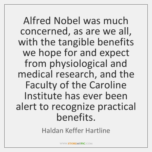Alfred Nobel was much concerned, as are we all, with the tangible ...