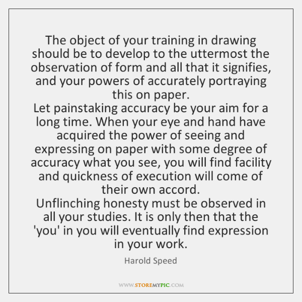 The object of your training in drawing should be to develop to ...
