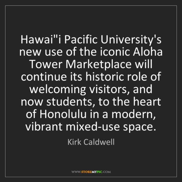 "Kirk Caldwell: Hawai""i Pacific University's new use of the iconic Aloha..."