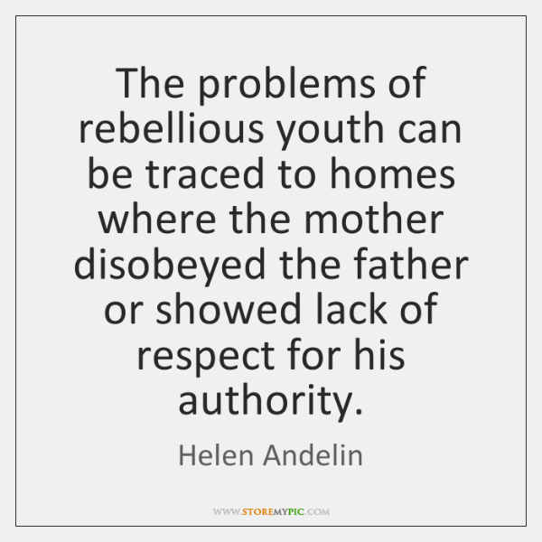 The problems of rebellious youth can be traced to homes where the ...