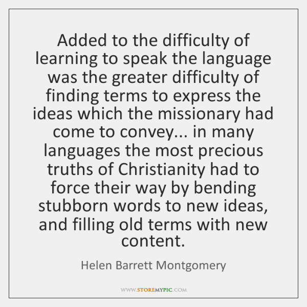 Added to the difficulty of learning to speak the language was the ...