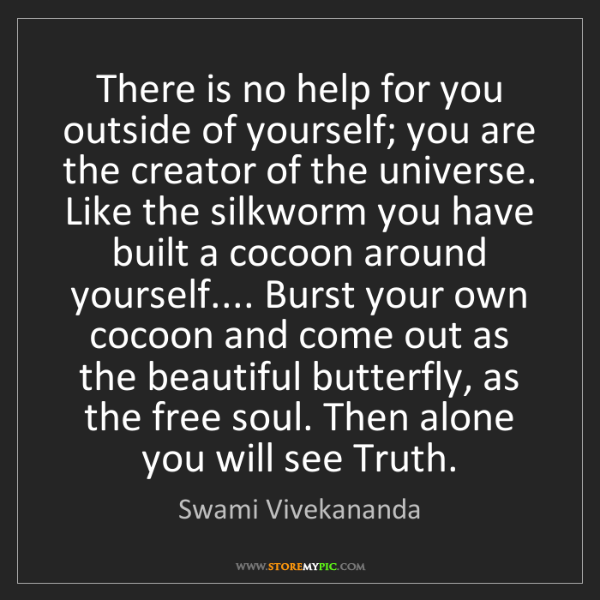 Swami Vivekananda: There is no help for you outside of yourself; you are...