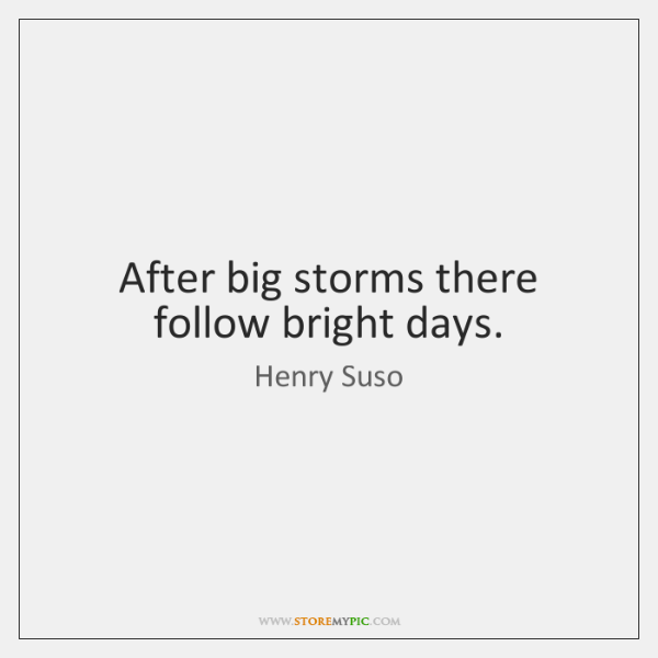 After big storms there follow bright days.