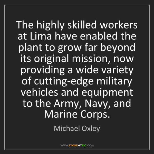 Michael Oxley: The highly skilled workers at Lima have enabled the plant...