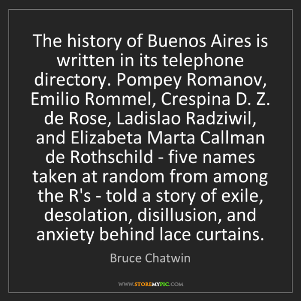 Bruce Chatwin: The history of Buenos Aires is written in its telephone...
