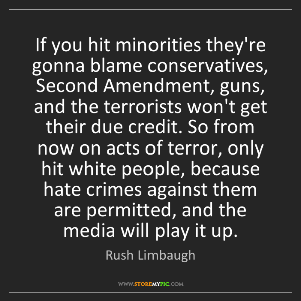 Rush Limbaugh: If you hit minorities they're gonna blame conservatives,...