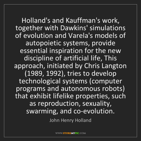 John Henry Holland: Holland's and Kauffman's work, together with Dawkins'...
