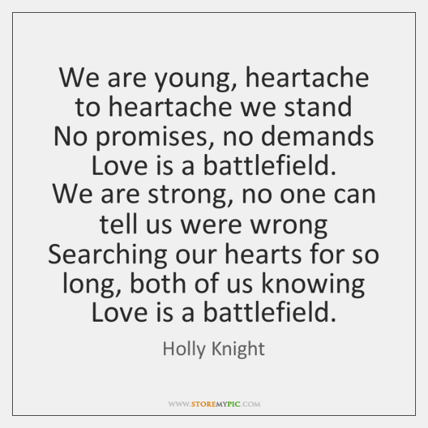 We are young, heartache to heartache we stand   No promises, no demands   ...