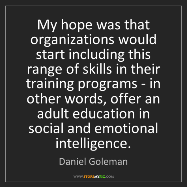 Daniel Goleman: My hope was that organizations would start including...