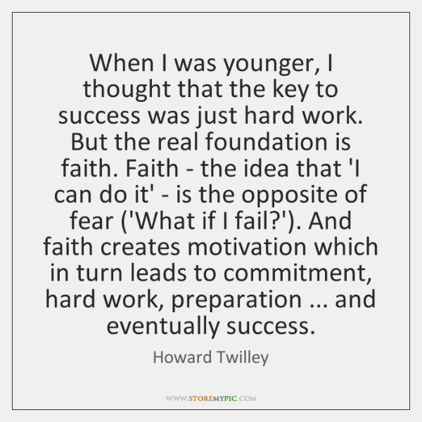 When I was younger, I thought that the key to success was ...