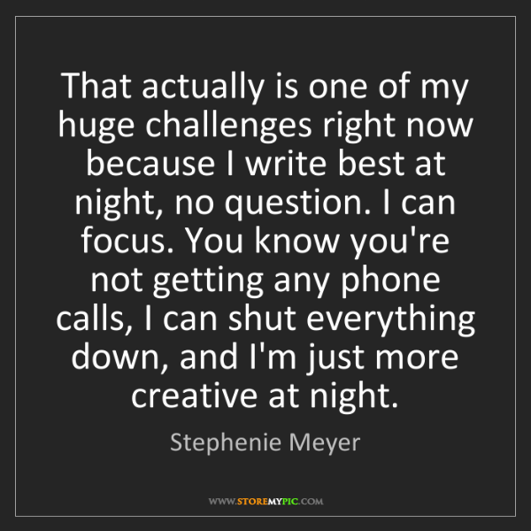 Stephenie Meyer: That actually is one of my huge challenges right now...