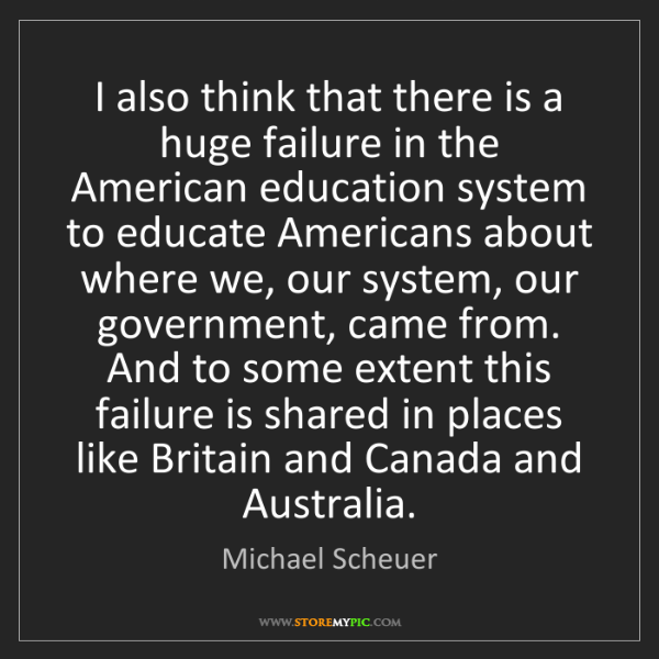 Michael Scheuer: I also think that there is a huge failure in the American...