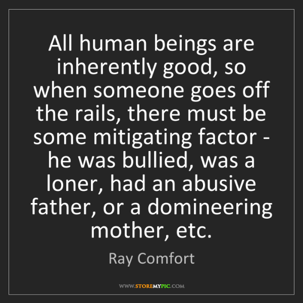 Ray Comfort: All human beings are inherently good, so when someone...
