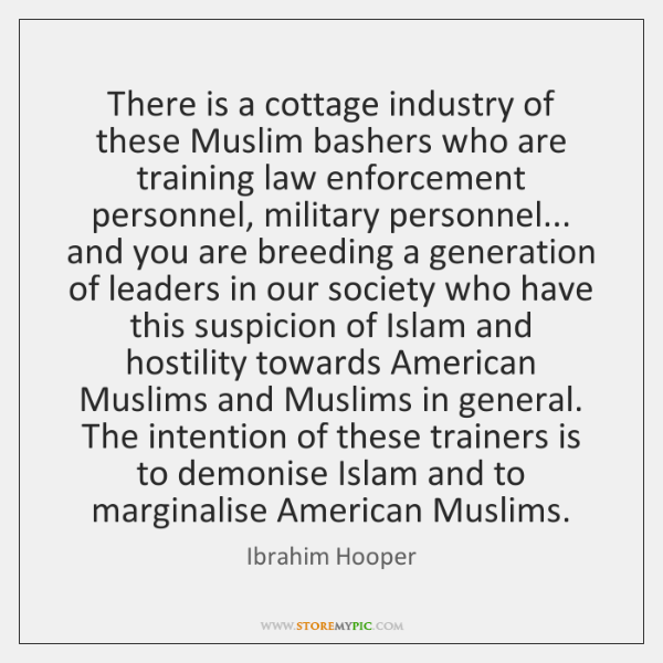 There is a cottage industry of these Muslim bashers who are training ...