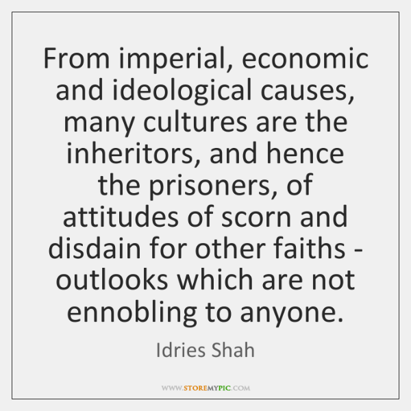 From imperial, economic and ideological causes, many cultures are the inheritors, and ...