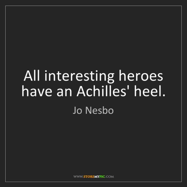 Jo Nesbo: All interesting heroes have an Achilles' heel.
