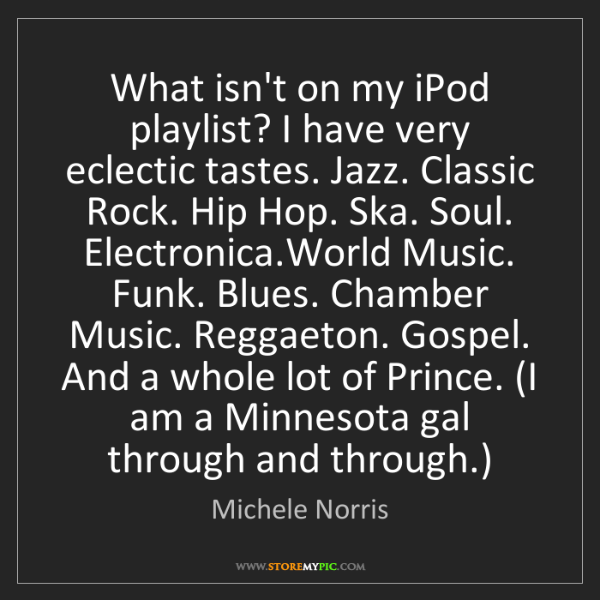 Michele Norris: What isn't on my iPod playlist? I have very eclectic...