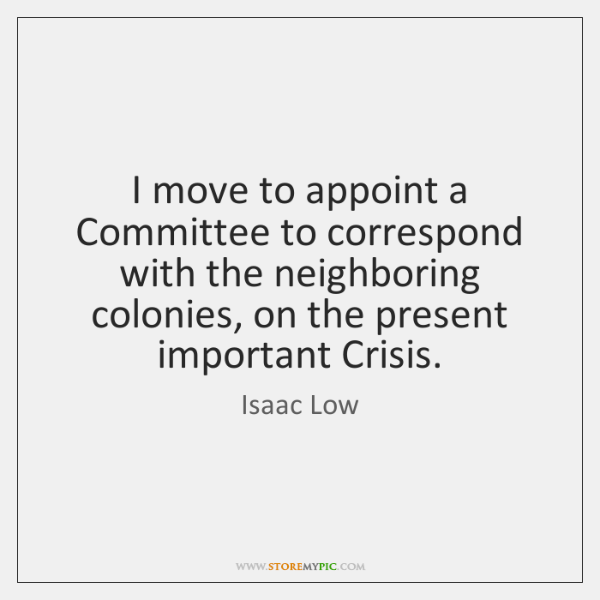 I move to appoint a Committee to correspond with the neighboring colonies, ...