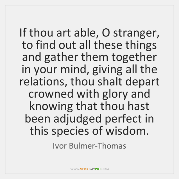 If thou art able, O stranger, to find out all these things ...