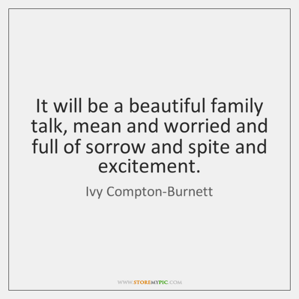 It will be a beautiful family talk, mean and worried and full ...