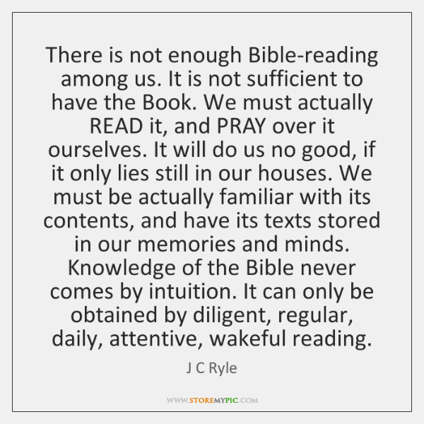 There is not enough Bible-reading among us. It is not sufficient to ...