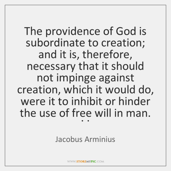 The providence of God is subordinate to creation; and it is, therefore, ...