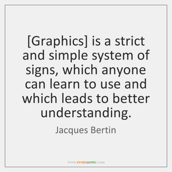 [Graphics] is a strict and simple system of signs, which anyone can ...