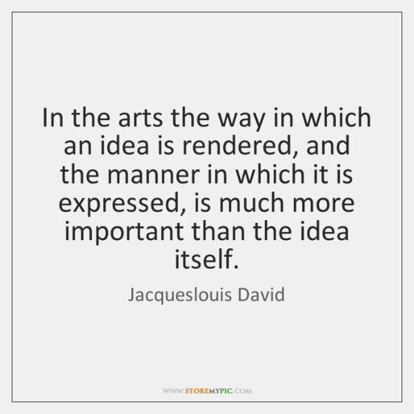 In the arts the way in which an idea is rendered, and ...