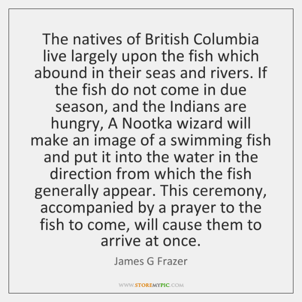 The natives of British Columbia live largely upon the fish which abound ...