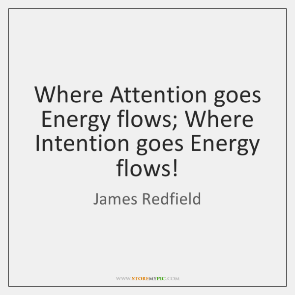 Where Attention Goes Energy Flows Where Intention Goes Energy Flows