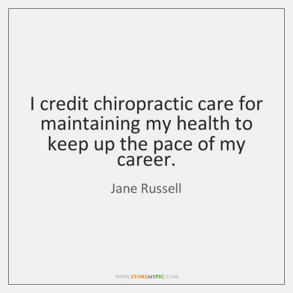 I credit chiropractic care for maintaining my health to keep up the ...