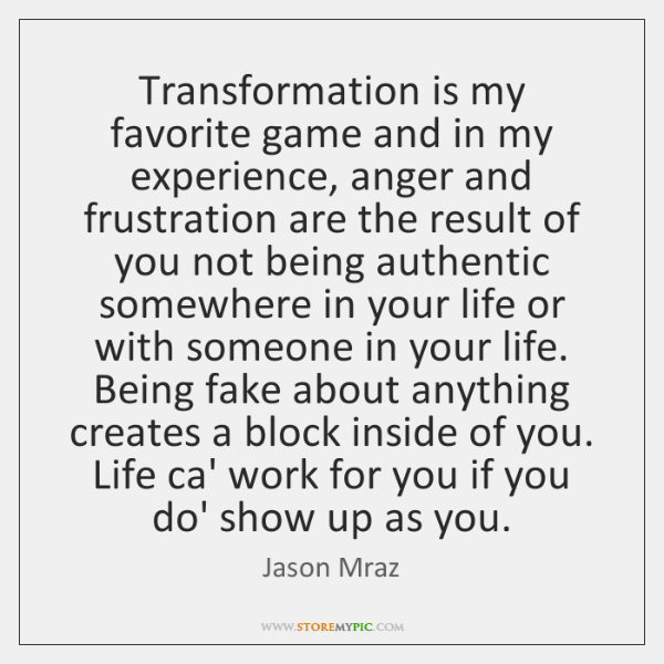 Transformation is my favorite game and in my experience, anger and frustration ...