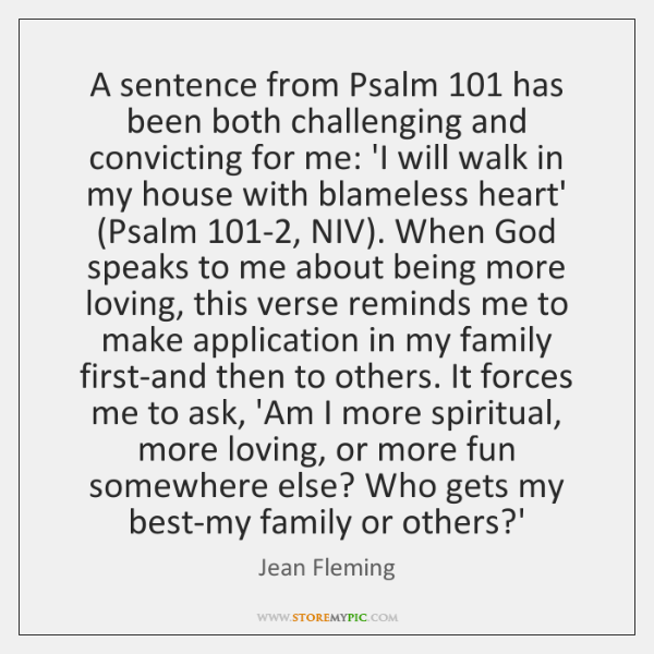 A sentence from Psalm 101 has been both challenging and convicting for me: ...