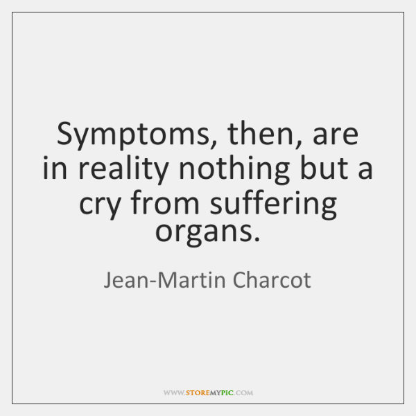 Symptoms, then, are in reality nothing but a cry from suffering organs.