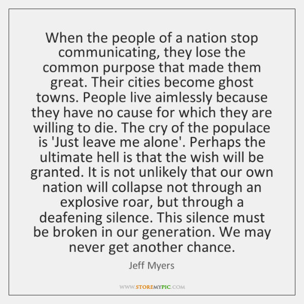 When the people of a nation stop communicating, they lose the common ...