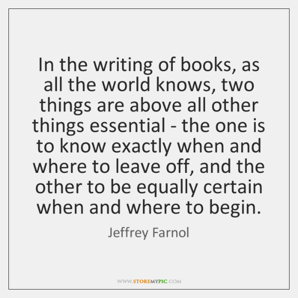 In the writing of books, as all the world knows, two things ...