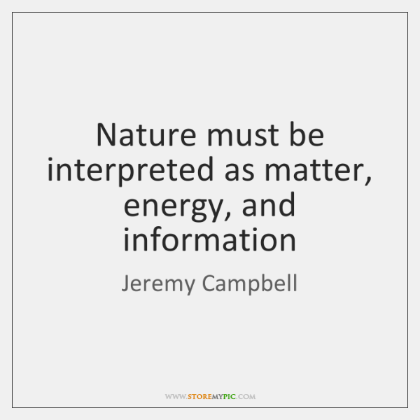 Nature must be interpreted as matter, energy, and information